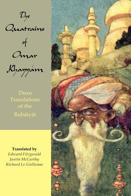 The Quatrains of Omar Khayyam: Three Translations of the Rubaiyat - Khayyam, Omar, and McCarthy, Justin Huntly (Translated by), and Le Gallienne, Richard (Translated by)