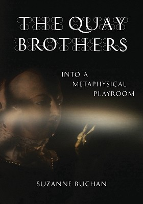 The Quay Brothers: Into a Metaphysical Playroom - Buchan, Suzanne