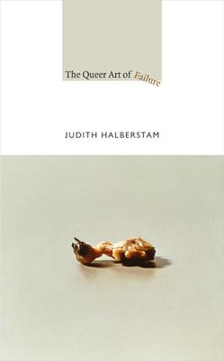 The Queer Art of Failure - Halberstam, Jack