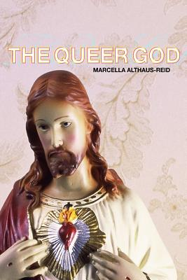 The Queer God - Althaus-Reid, Marcella, Dr.