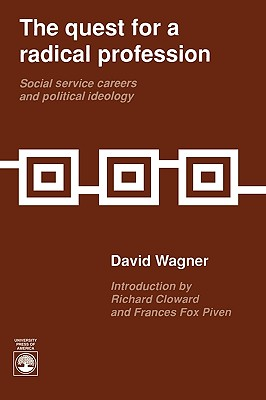 The Quest for a Radical Profession: Social Service Careers and Political Ideology - Wagner, David