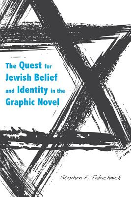 The Quest for Jewish Belief and Identity in the Graphic Novel - Tabachnick, Stephen E