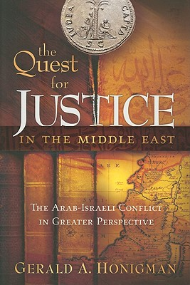 The Quest for Justice in the Middle East: The Arab-Israeli Conflict in Greater Perspective - Honigman, Gerald