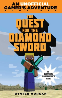 The Quest for the Diamond Sword: An Unofficial Gamer''s Adventure, Book One - Morgan, Winter