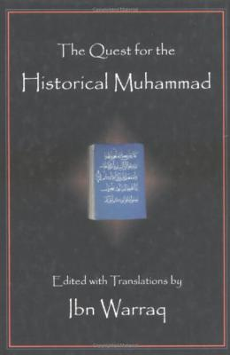 The Quest for the Historical Muhammad - Ibn Warraq, and Warraq, Ibn (Translated by)