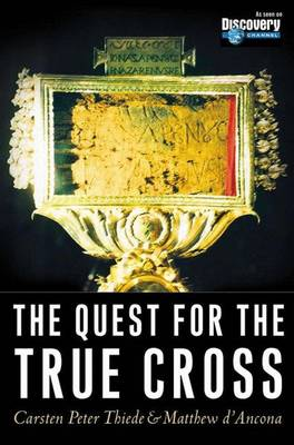 The Quest for the True Cross - Thiede, Carsten Peter, Dr., and D'Ancona, Matthew