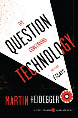 The Question Concerning Technology: And Other Essays - Heidegger, Martin