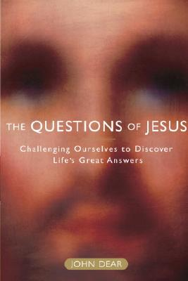 The Questions of Jesus: Challenging Ourselves to Discover Life's Great Answers - Dear, John