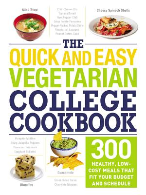 The Quick and Easy Vegetarian College Cookbook: 300 Healthy, Low-Cost Meals That Fit Your Budget and Schedule - Adams Media