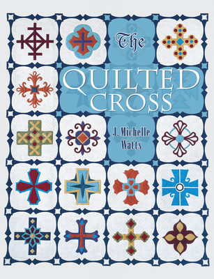 The Quilted Cross - Watts, J Michelle