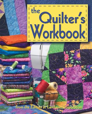 The Quilter's Workbook - Editors at Landauer Publishing