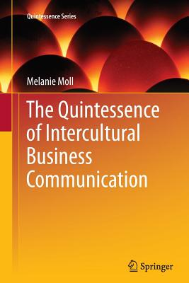The Quintessence of Intercultural Business Communication - Moll, Melanie