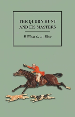 The Quorn Hunt and Its Masters - Blew, William C a