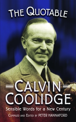 The Quotable Calvin Coolidge: Sensible Words for a New Century - Hannaford, Peter