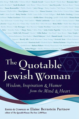 The Quotable Jewish Woman: Wisdom, Inspiration and Humor from the Mind and Heart - Partnow, Elaine Bernstein (Editor)