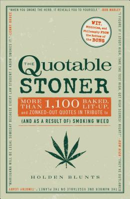 The Quotable Stoner: More Than 1,100 Baked, Lit-Up, and Zonked-Out Quotes in Tribute to (and as a Result Of) Smoking Weed - Blunts, Holden