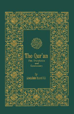 The Qur'an: Text, Translation, and Commentary - Ali, Abdullah Yusuf (Editor), and Ali, A Yusuf (Translated by)