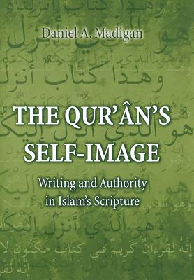 The Qur'an's Self-Image: Writing and Authority in Islam's Scripture - Madigan, Daniel A