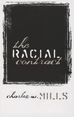 The Racial Contract: Rhetoric, Pragmatism, and American Cultural Politics - Mills, Charles