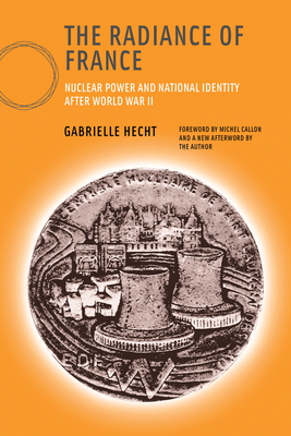 The Radiance of France: Nuclear Power and National Identity After World War II - Hecht, Gabrielle, Professor, and Callon, Michel (Foreword by)