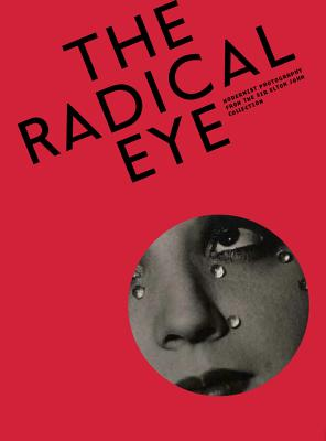 The Radical Eye: Modernist Photography from the Sir Elton John Collection - Mavlian, Shoair (Editor), and Baker, Simon (Editor), and Harbin, Newell (Editor)