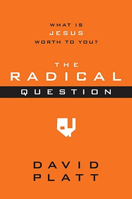 The Radical Question: What Is Jesus Worth to You? (10-Pack) - Platt, David