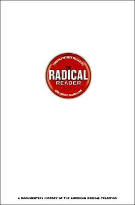 The Radical Reader: A Documentary History of the American Radical Tradition - Halpern, Charna Campbell, and McCarthy, Timothy Patrick (Editor), and McMillan, John C (Editor)