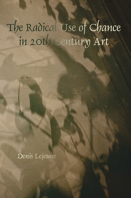 The Radical Use of Chance in 20th Century Art - Lejeune, Denis