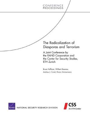 The Radicalization of Diasporas and Terrorism: A Joint Conference by the Rand Corporation and the Center for Security Studies, Eth Zurich - Hoffman, Bruce, Professor, and Rosenau, William, and Curiel, Andrew J
