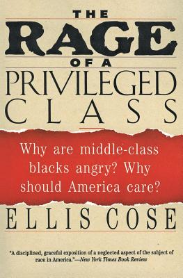 The Rage of a Privileged Class: Why Do Prosperouse Blacks Still Have the Blues? - Cose, Ellis