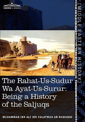 The Rahat-Us-Sudur Wa Ayat-Us-Surur: Being a History of the Saljuqs - Ar-Rawandi, Muhammad Ibn Ali Ibn Sulayma