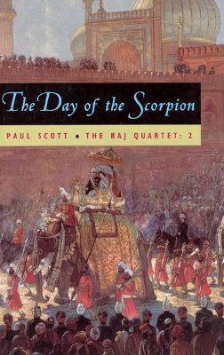 The Raj Quartet, Volume 2: The Day of the Scorpion - Scott, Paul