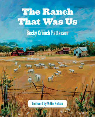 The Ranch That Was Us - Patterson, Becky Crouch, and Nelson, Willie (Foreword by)