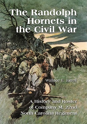 The Randolph Hornets in the Civil War: A History and Roster of Company M, 22nd North Carolina Regiment - Jarrell, Wallace E