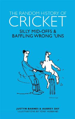 The Random History of Cricket: Silly Mid-ons & Baffling Wrong 'uns - Ganguly, Aubrey, and Barnes, Justyn