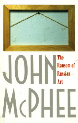 The Ransom of Russian Art - McPhee, John