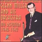 The Rarely Heard 'Live' Recordings of Glenn Miller & His Orchestra, Vol. 3: My Devotion