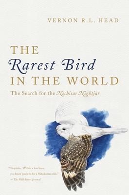 The Rarest Bird in the World: The Search for the Nechisar Nightjar - Head, Vernon R L