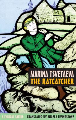 The Ratcatcher: A Lyrical Satire - Tsvetaeva, Marina, and Livingstone, Angela (Translated by)