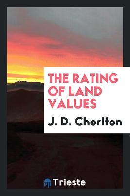 The Rating of Land Values - Chorlton, J D