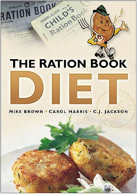 The Ration Book Diet - Brown, Mike, and Harris, Carol, and Jackson, C. J.