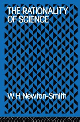 The Rationality of Science - Newton-Smith, W. H.
