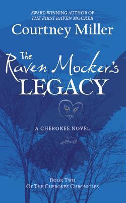 The Raven Mocker's Legacy: Book 2: The Cherokee Chronicles - Miller, Courtney