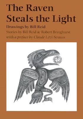The Raven Steals the Light - Reid, Bill, Dr., and Bringhurst, Robert, and Levi-Strauss, Claude (Foreword by)