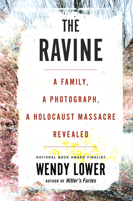 The Ravine: A Family, a Photograph, a Holocaust Massacre Revealed - Lower, Wendy