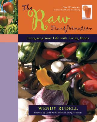 The Raw Transformation: Energizing Your Life with Living Foods - Rudell, Wendy