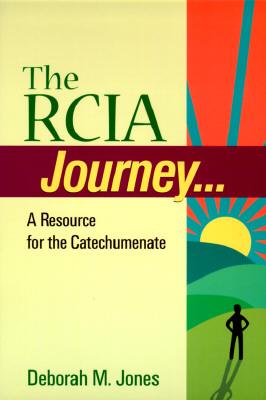 The Rcia Journey: A Resource for the Catechumenate - Jones, Deborah M