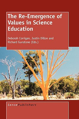 The Re-Emergence of Values in Science Education - Corrigan, Deborah, and Dillon, Justin, and Gunstone, Richard