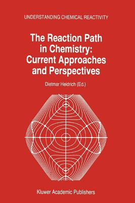 The Reaction Path in Chemistry: Current Approaches and Perspectives - Heidrich, D. (Editor)