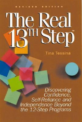 The Real 13th Step: Discovering Confidence, Self-Reliance, and Independence Beyond the Twelve-Step Programs (Revised Edition) - Tessina, Tina, Ph.D., M.F.T.